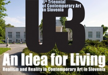 U3 - 6th Triennial of Contemporary Art in Slovenia: An Idea for Living. Realism and Reality in Contemporary Art in Slovenia